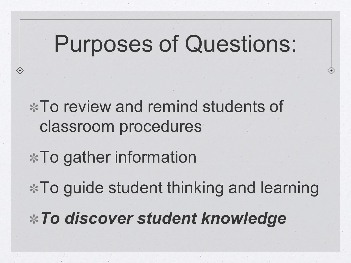 Types of cognitive questions: Clarifying questions: What I hear you saying is...(after a student has provided a response) Convergent questions: Narrow, low-order questions that demand a single, correct response (overused) - What is the capital of...) Analytic questions: Encourages students to analyze and evaluate information in front of them, e.g.