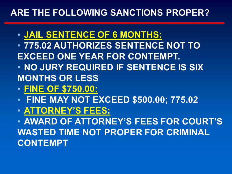 JAIL SENTENCE OF 6 MONTHS: 775.02 AUTHORIZES SENTENCE NOT TO EXCEED ONE YEAR FOR CONTEMPT. NO JURY REQUIRED IF SENTENCE IS SIX MONTHS OR LESS FINE OF