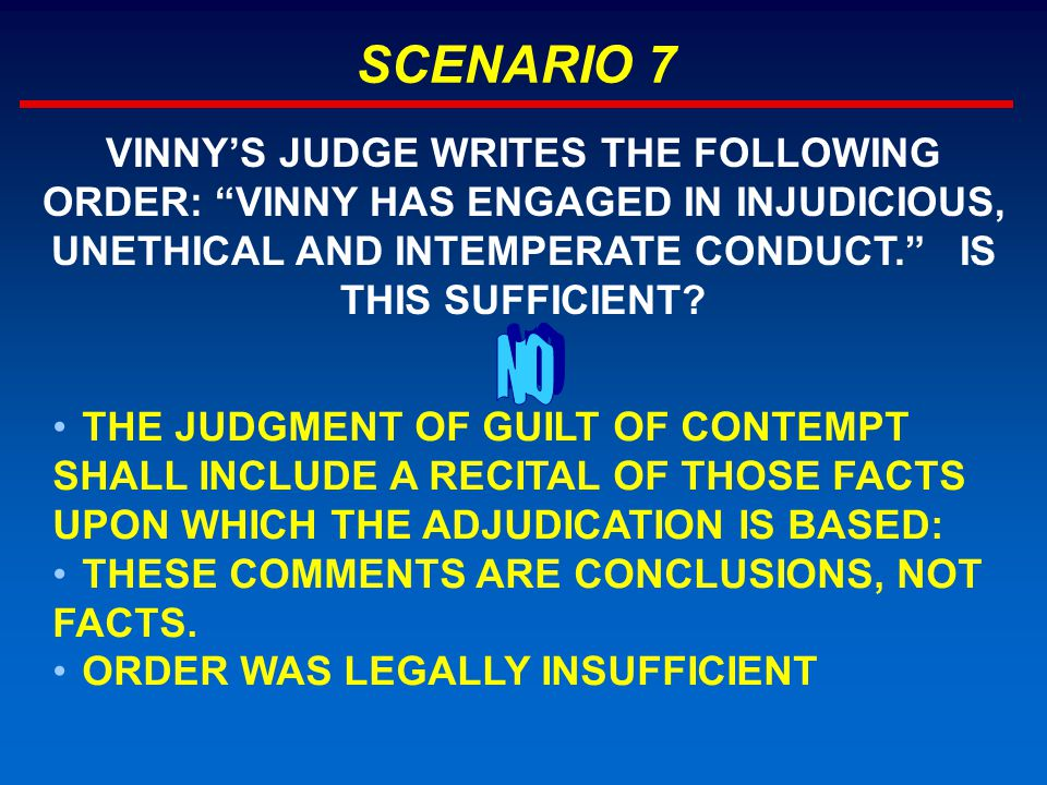 SCENARIO 7 THE JUDGMENT OF GUILT OF CONTEMPT SHALL INCLUDE A RECITAL OF THOSE FACTS UPON WHICH THE ADJUDICATION IS BASED: THESE COMMENTS ARE CONCLUSIO