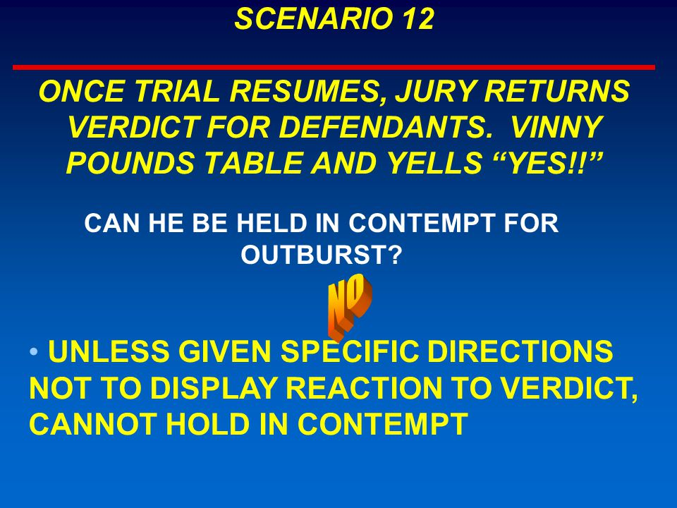 SCENARIO 12 ONCE TRIAL RESUMES, JURY RETURNS VERDICT FOR DEFENDANTS.