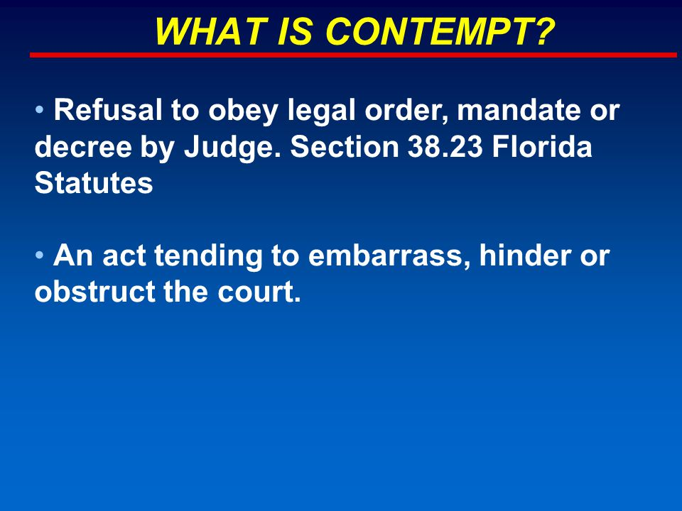 WHAT IS CONTEMPT. Refusal to obey legal order, mandate or decree by Judge.