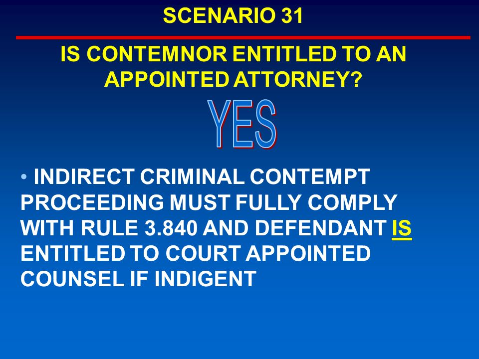 INDIRECT CRIMINAL CONTEMPT PROCEEDING MUST FULLY COMPLY WITH RULE 3.840 AND DEFENDANT IS ENTITLED TO COURT APPOINTED COUNSEL IF INDIGENT SCENARIO 31 IS CONTEMNOR ENTITLED TO AN APPOINTED ATTORNEY