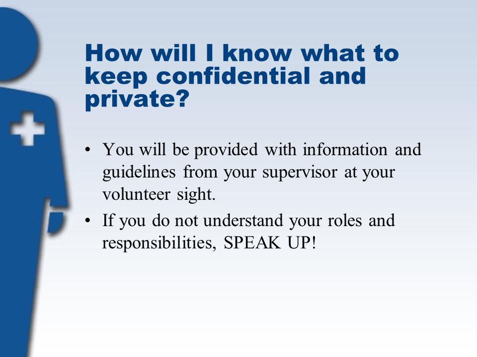 How will I know what to keep confidential and private.