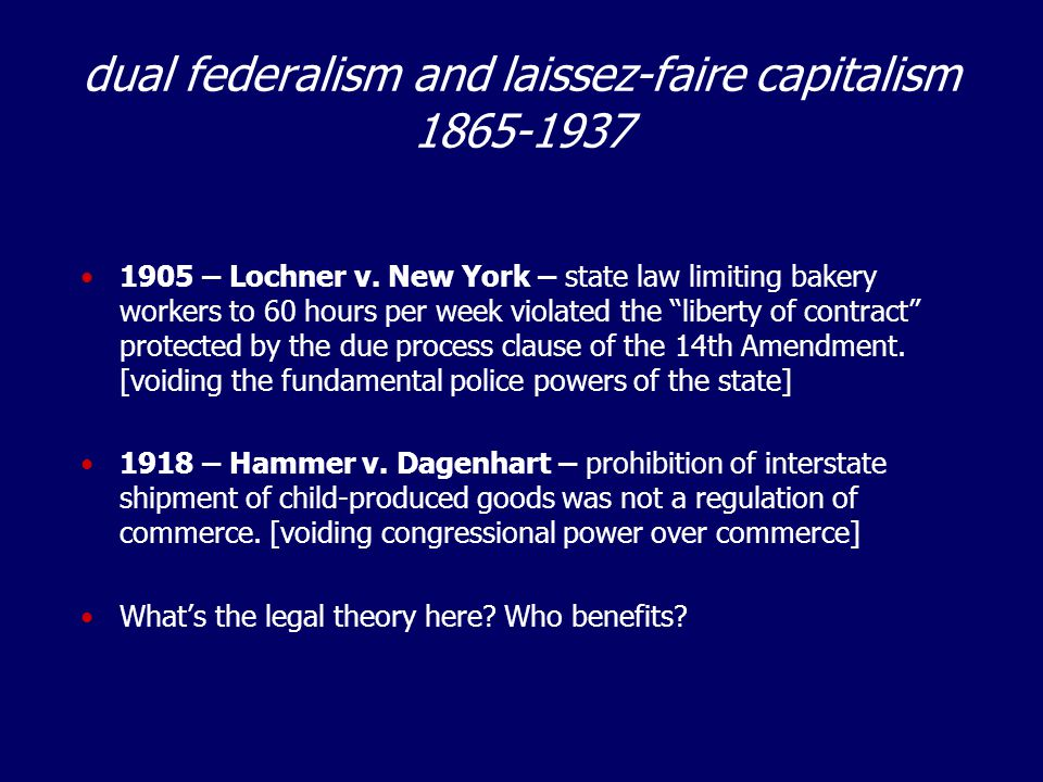 dual federalism and laissez-faire capitalism 1865-1937 1905 – Lochner v.