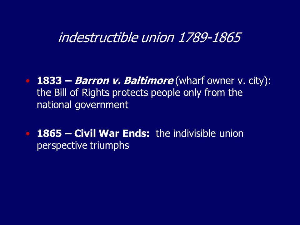 indestructible union 1789-1865 1833 – Barron v. Baltimore (wharf owner v.
