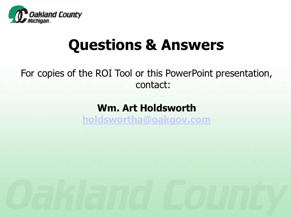 For copies of the ROI Tool or this PowerPoint presentation, contact: Wm.