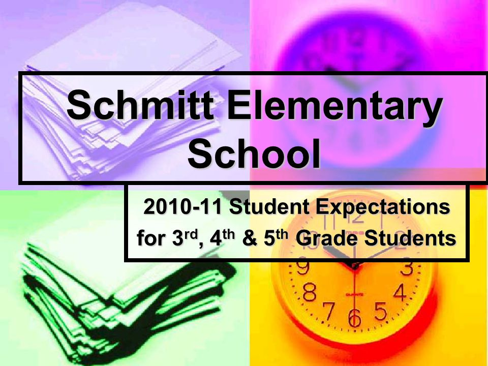 Schmitt Elementary School 2010-11 Student Expectations for 3 rd, 4 th & 5 th Grade Students