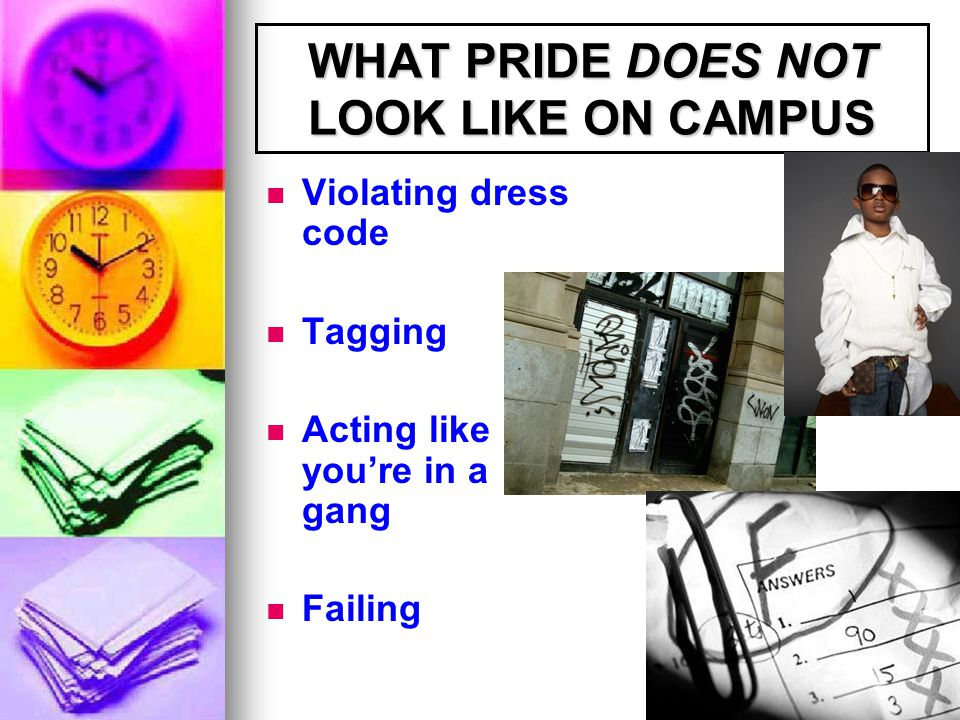 WHAT PRIDE DOES NOT LOOK LIKE ON CAMPUS Violating dress code Tagging Acting like you're in a gang Failing