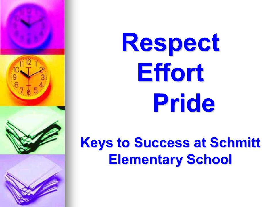 Respect Effort Pride Keys to Success at Schmitt Elementary School