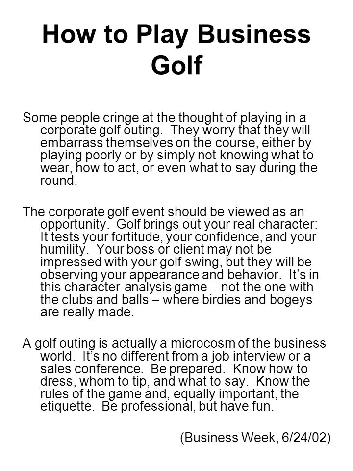 How to Play Business Golf Some people cringe at the thought of playing in a corporate golf outing.