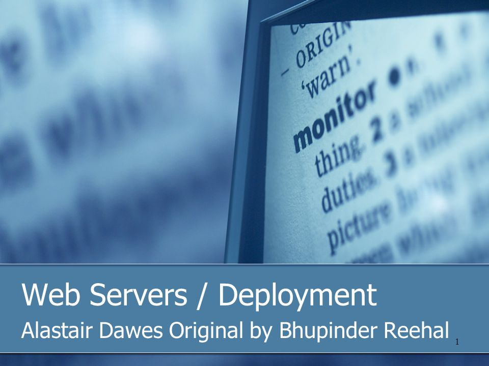 1 Web Servers / Deployment Alastair Dawes Original by Bhupinder Reehal