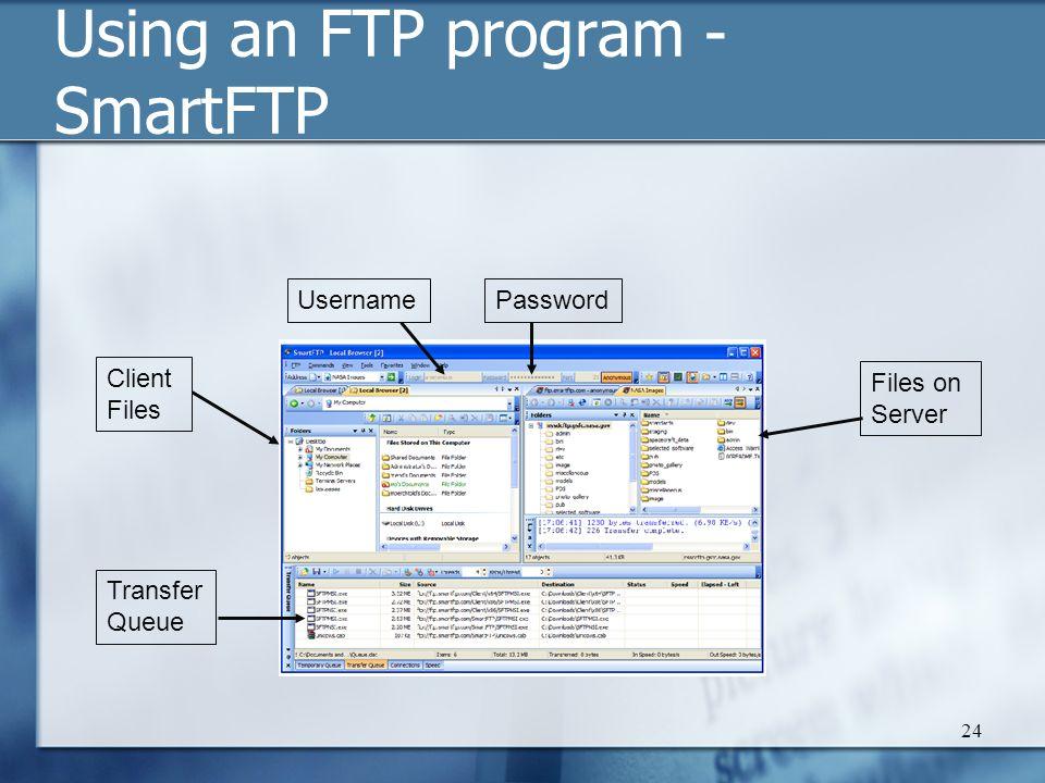 24 Using an FTP program - SmartFTP Files on Server Client Files UsernamePassword Transfer Queue