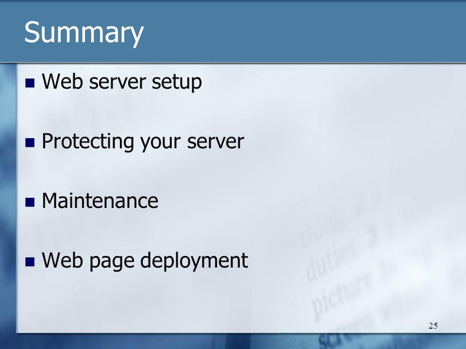 25 Summary Web server setup Protecting your server Maintenance Web page deployment