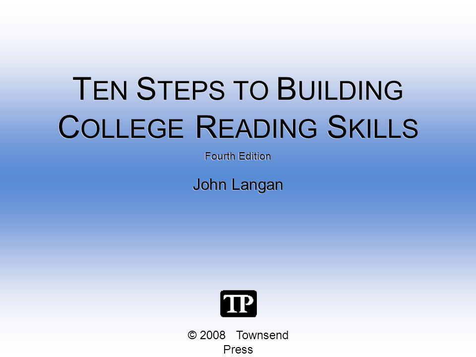 © 2008 Townsend Press Fourth Edition John Langan Fourth Edition John Langan T EN S TEPS TO B UILDING C OLLEGE R EADING S KILLS