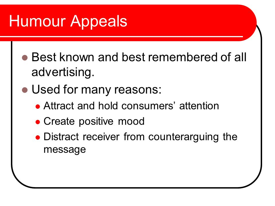 Humour Appeals Best known and best remembered of all advertising.