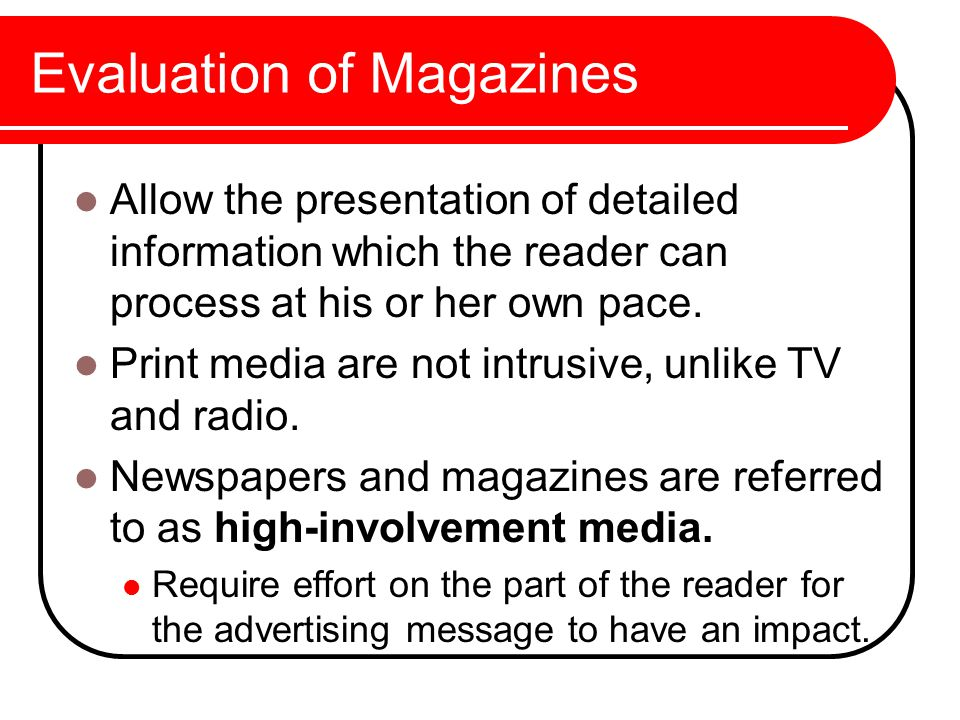 Evaluation of Magazines Allow the presentation of detailed information which the reader can process at his or her own pace.