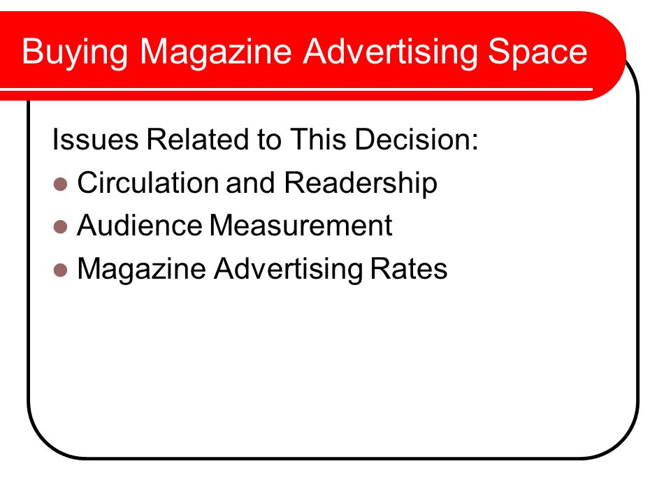 Buying Magazine Advertising Space Issues Related to This Decision: Circulation and Readership Audience Measurement Magazine Advertising Rates