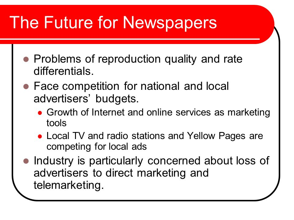 The Future for Newspapers Problems of reproduction quality and rate differentials.