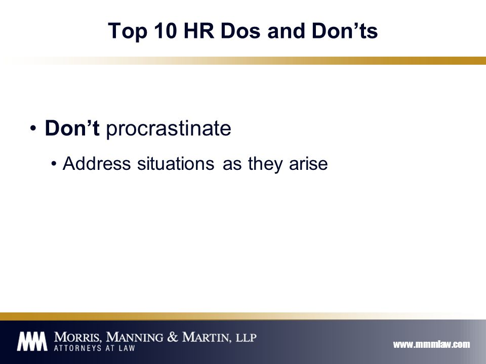 www.mmmlaw.com Top 10 HR Dos and Don'ts Don't procrastinate Address situations as they arise