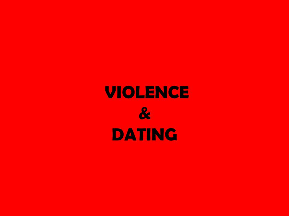 VIOLENCE & DATING
