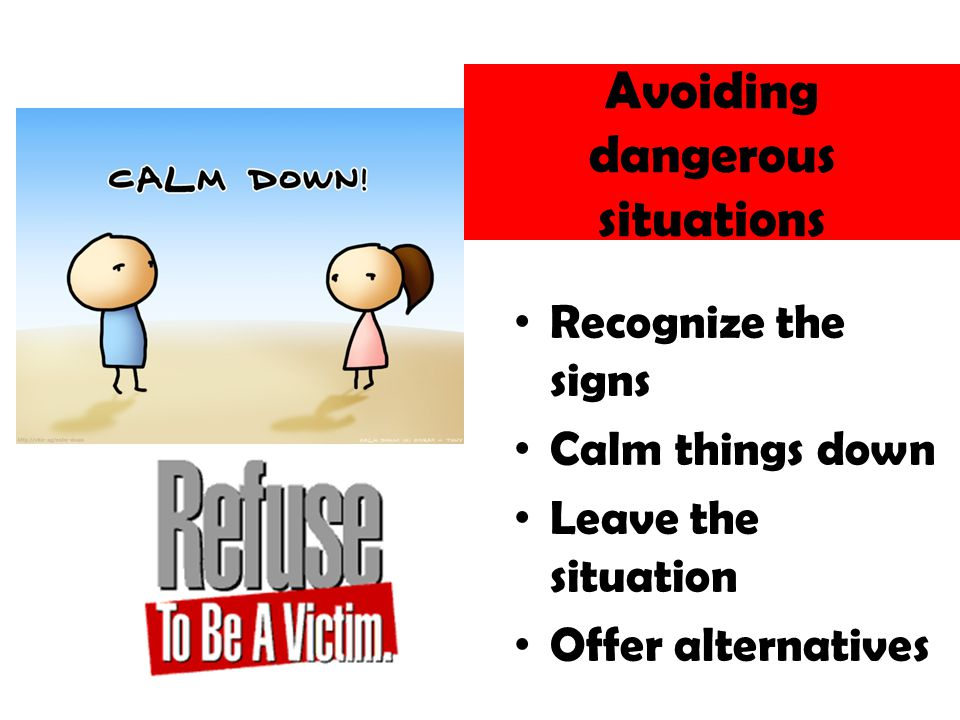 Avoiding dangerous situations Recognize the signs Calm things down Leave the situation Offer alternatives