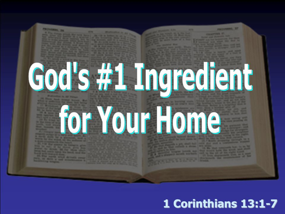 God's #1 Ingredient for Your Home An ingredient that, as the more excellent way (1 Cor.