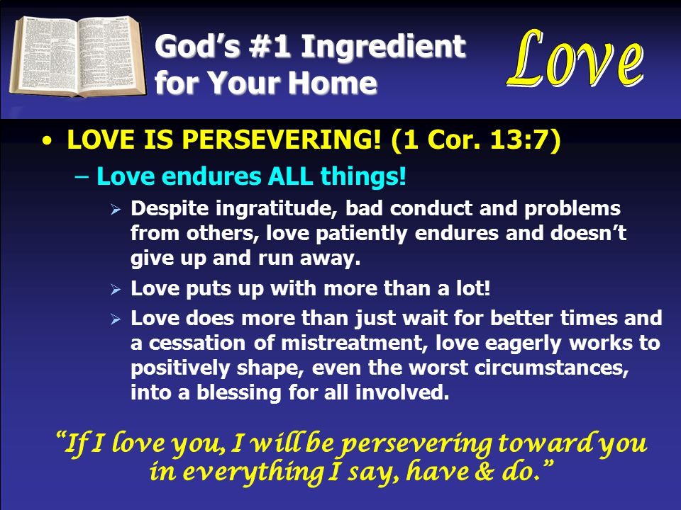 God's #1 Ingredient for Your Home LOVE IS PERSEVERING.