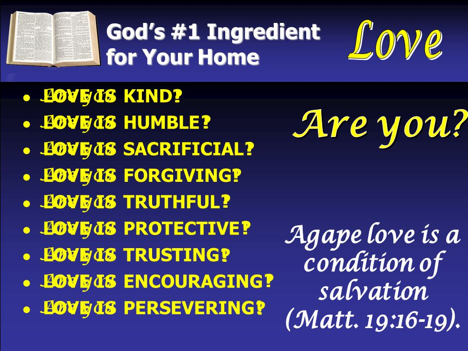 God's #1 Ingredient for Your Home ● ● ● ● ● ● ● ● ● PERSEVERINGLOVE IS ENCOURAGINGLOVE IS TRUSTINGLOVE IS PROTECTIVELOVE IS TRUTHFULLOVE IS FORGIVINGLOVE IS SACRIFICIALLOVE IS HUMBLELOVE IS KINDLOVE IS.