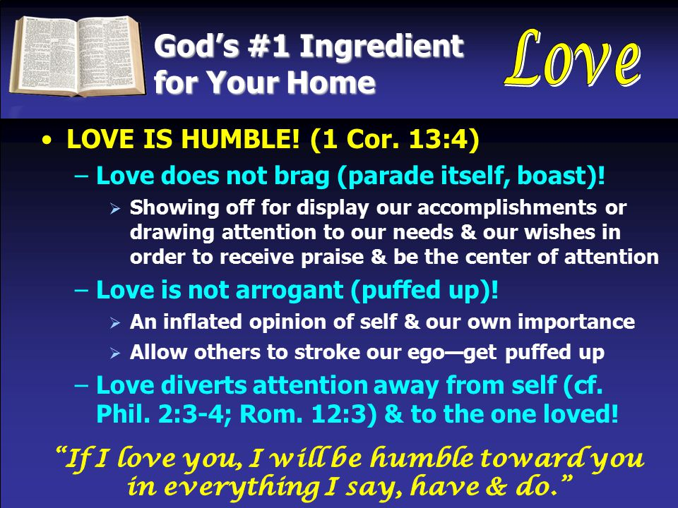 God's #1 Ingredient for Your Home LOVE IS HUMBLE. (1 Cor.