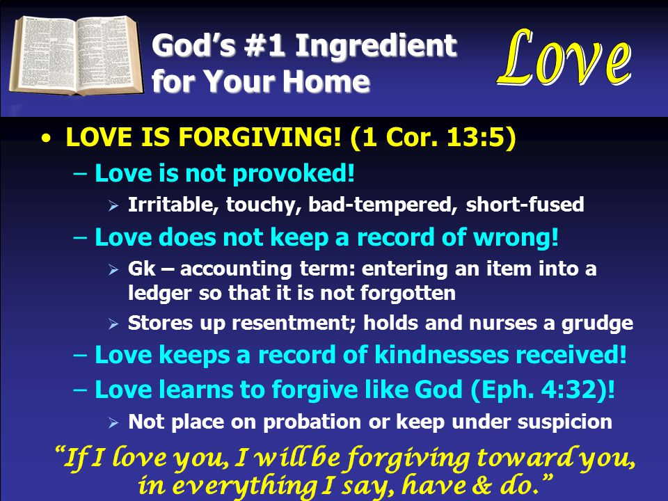 God's #1 Ingredient for Your Home LOVE IS FORGIVING.