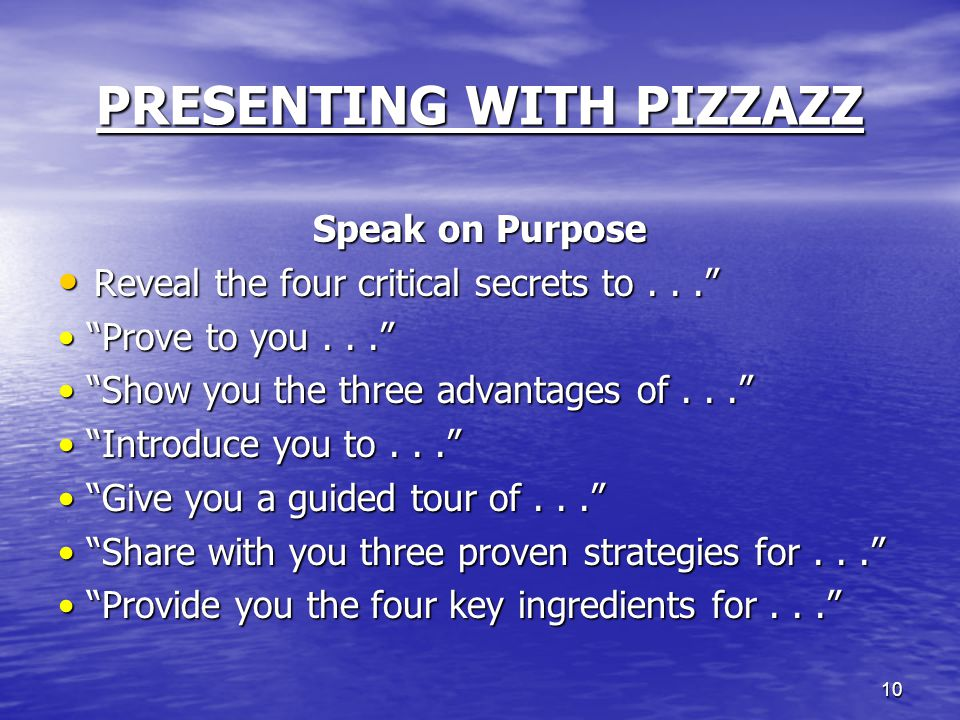 """10 PRESENTING WITH PIZZAZZ Speak on Purpose Reveal the four critical secrets to..."""" Reveal the four critical secrets to..."""" """"Prove to you..."""" """"Prove t"""