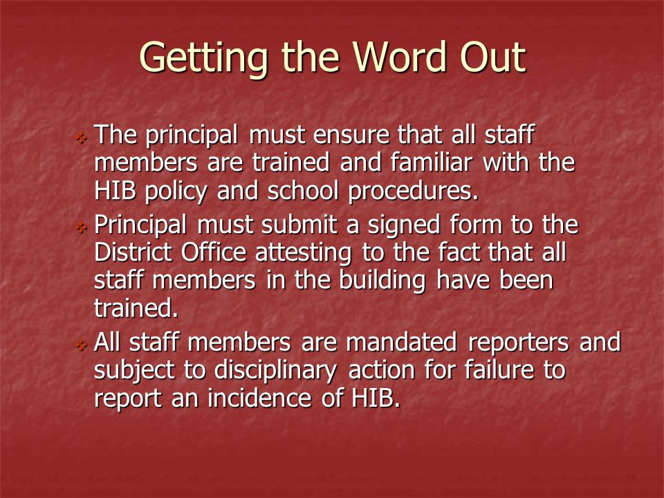 Getting the Word Out  The principal must ensure that all staff members are trained and familiar with the HIB policy and school procedures.