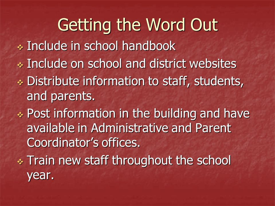 Getting the Word Out  Include in school handbook  Include on school and district websites  Distribute information to staff, students, and parents.
