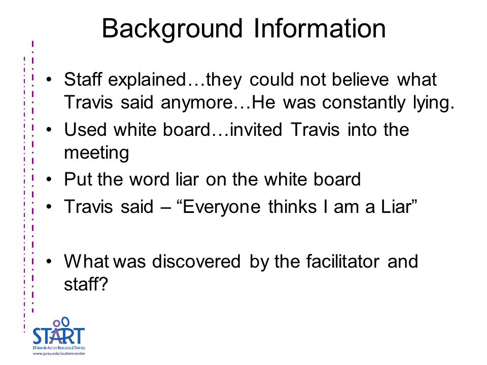 Background Information Staff explained…they could not believe what Travis said anymore…He was constantly lying.
