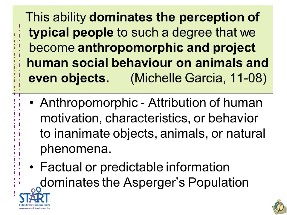 This ability dominates the perception of typical people to such a degree that we become anthropomorphic and project human social behaviour on animals