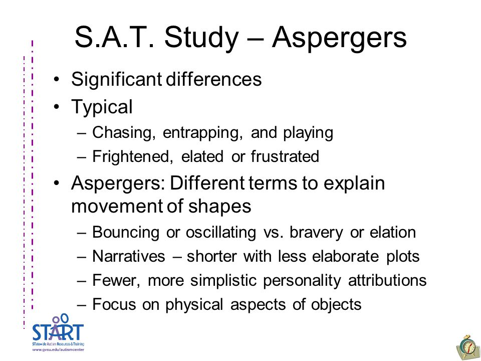 S.A.T. Study – Aspergers Significant differences Typical –Chasing, entrapping, and playing –Frightened, elated or frustrated Aspergers: Different term