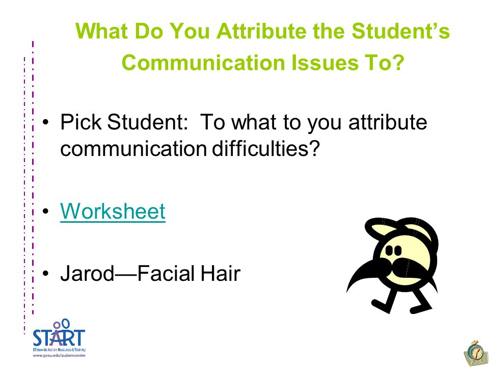 What Do You Attribute the Student's Communication Issues To? Pick Student: To what to you attribute communication difficulties? Worksheet Jarod—Facial