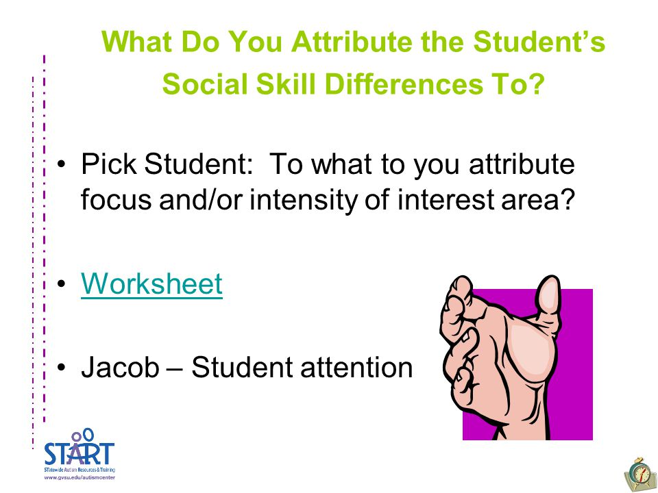 What Do You Attribute the Student's Social Skill Differences To? Pick Student: To what to you attribute focus and/or intensity of interest area? Works