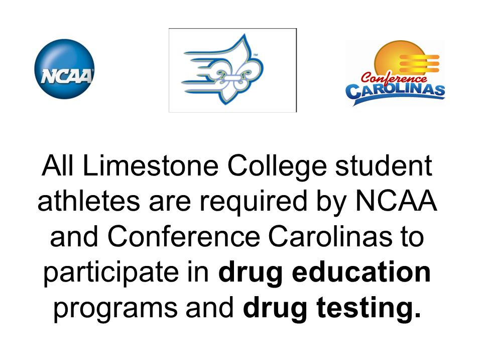 All Limestone College student athletes are required by NCAA and Conference Carolinas to participate in drug education programs and drug testing.