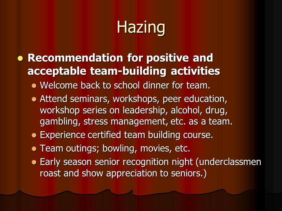 Hazing Recommendation for positive and acceptable team-building activities Recommendation for positive and acceptable team-building activities Welcome back to school dinner for team.