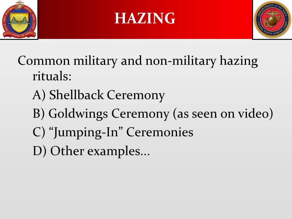 Common military and non-military hazing rituals: A) Shellback Ceremony B) Goldwings Ceremony (as seen on video) C) Jumping-In Ceremonies D) Other examples...