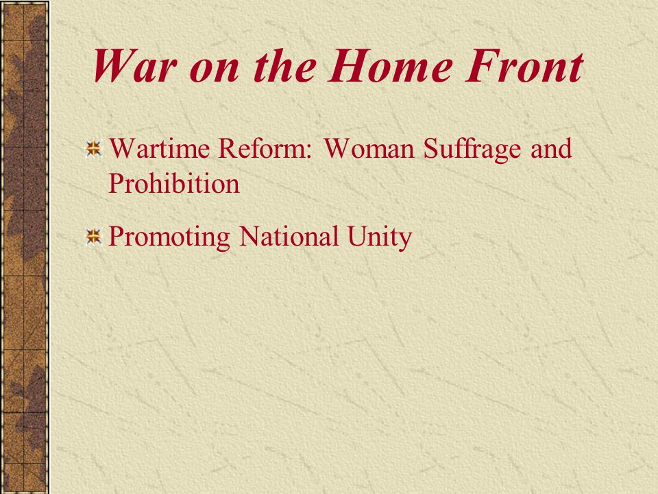 War on the Home Front Wartime Reform: Woman Suffrage and Prohibition Promoting National Unity