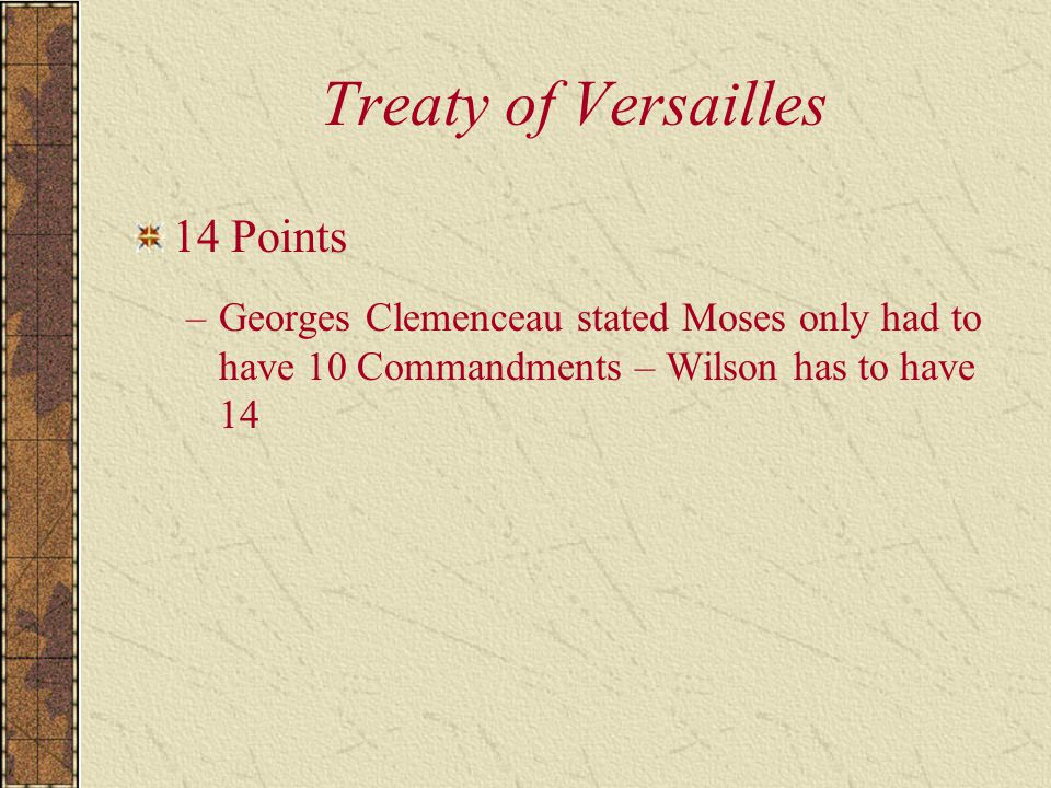 Treaty of Versailles 14 Points –Georges Clemenceau stated Moses only had to have 10 Commandments – Wilson has to have 14