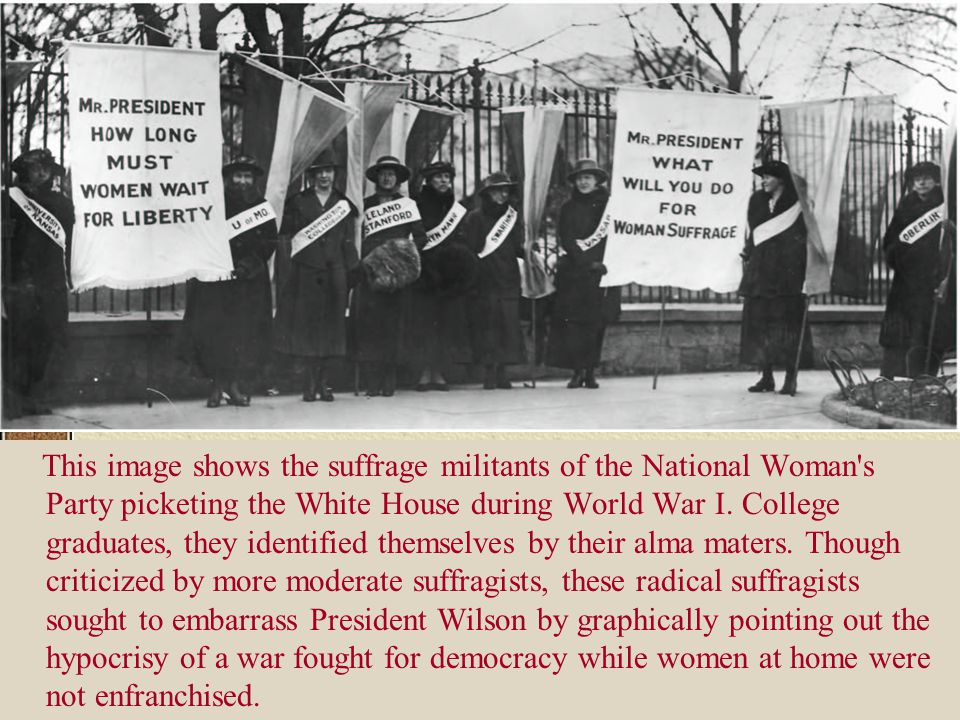 This image shows the suffrage militants of the National Woman s Party picketing the White House during World War I.