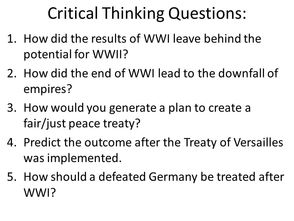 Critical Thinking Questions: 1.How did the results of WWI leave behind the potential for WWII.
