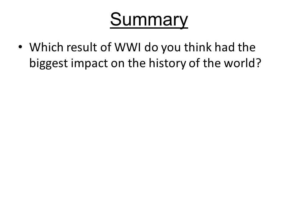 Summary Which result of WWI do you think had the biggest impact on the history of the world