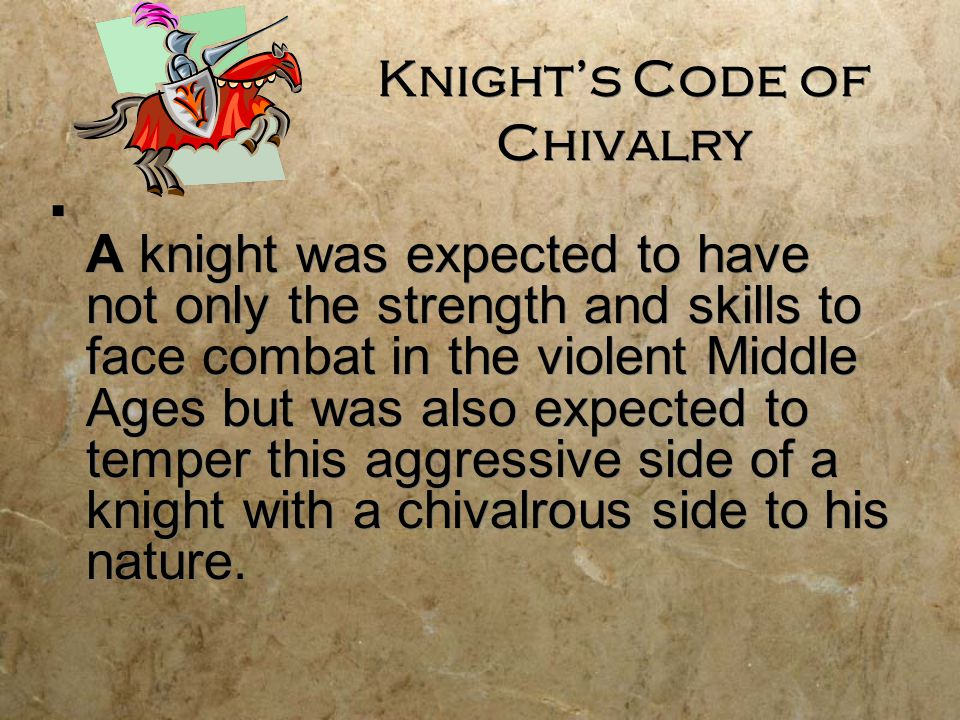 Knight's Code of Chivalry  A knight was expected to have not only the strength and skills to face combat in the violent Middle Ages but was also expe