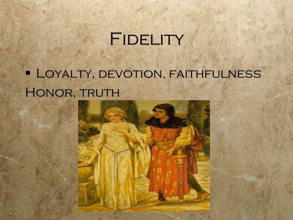 Fidelity  Loyalty, devotion, faithfulness Honor, truth  Loyalty, devotion, faithfulness Honor, truth