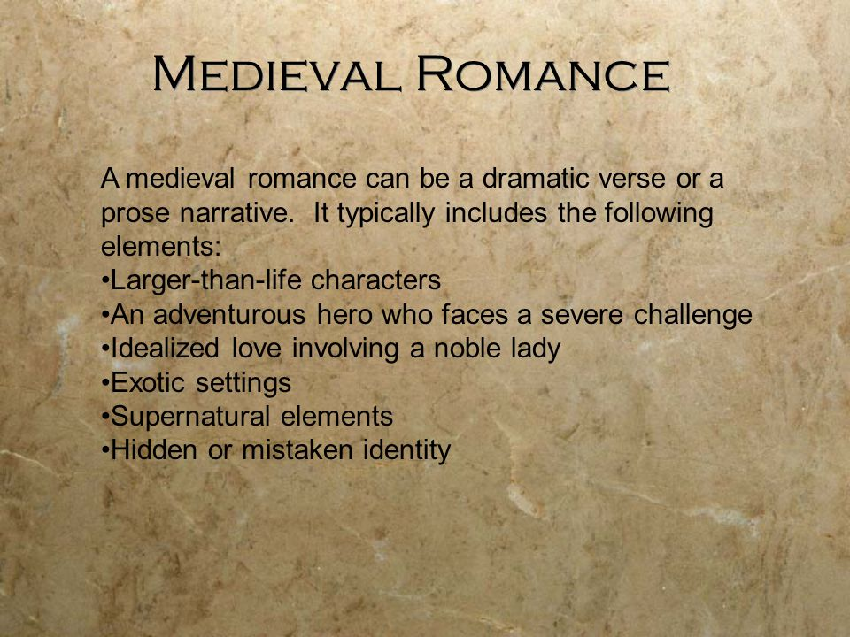 Medieval Romance A medieval romance can be a dramatic verse or a prose narrative. It typically includes the following elements: Larger-than-life chara