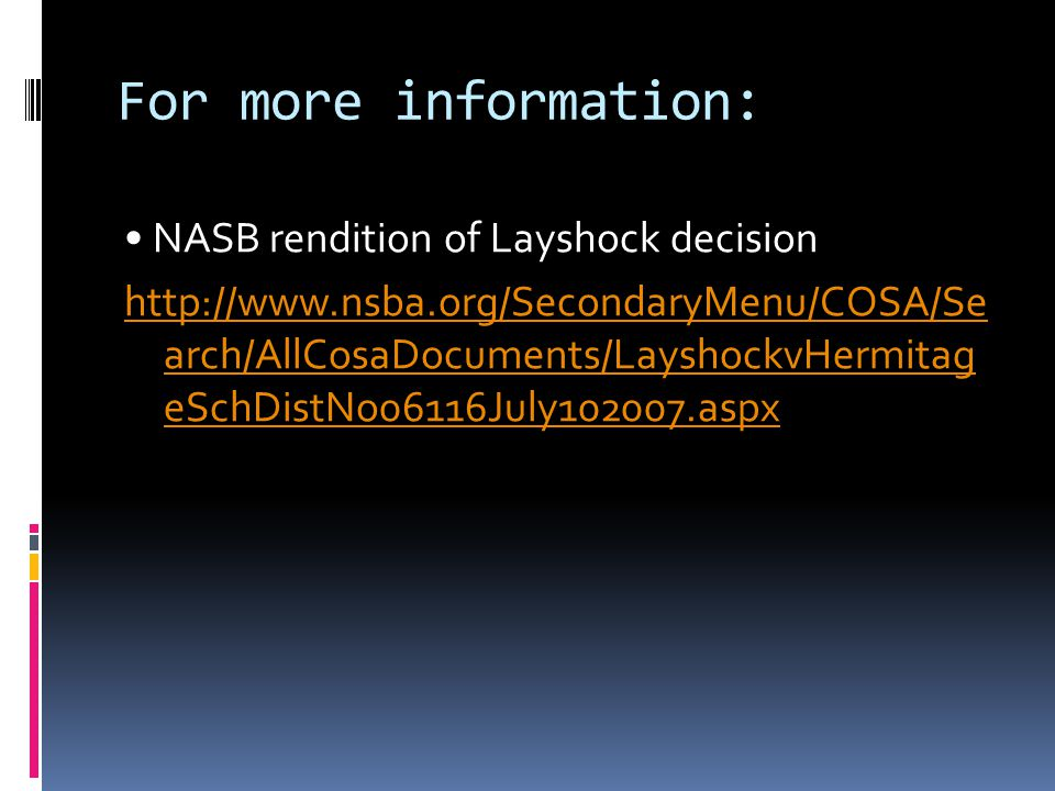 For more information: NASB rendition of Layshock decision http://www.nsba.org/SecondaryMenu/COSA/Se arch/AllCosaDocuments/LayshockvHermitag eSchDistNo06116July102007.aspx